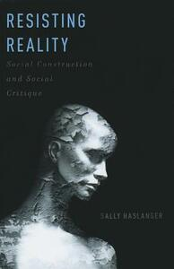 Resisting Reality: Social Construction and Social Critique - Sally Haslanger - cover