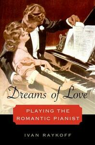 Dreams of Love: Playing the Romantic Pianist - Ivan Raykoff - cover