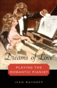 Ebook in inglese Dreams of Love: Playing the Romantic Pianist Raykoff, Ivan