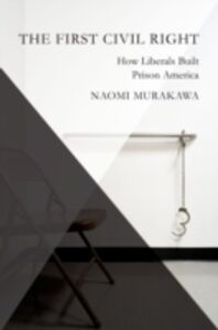 Ebook in inglese First Civil Right: How Liberals Built Prison America Murakawa, Naomi