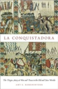 Ebook in inglese La Conquistadora: The Virgin Mary at War and Peace in the Old and New Worlds Remensnyder, Amy G.