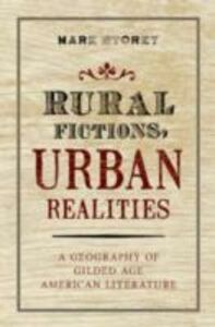 Ebook in inglese Rural Fictions, Urban Realities: A Geography of Gilded Age American Literature Storey, Mark
