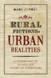 Rural Fictions, Urban Realities: A Geography of Gilded Age American Literature