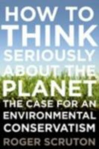 Foto Cover di How to Think Seriously About the Planet: The Case for an Environmental Conservatism, Ebook inglese di Roger Scruton, edito da Oxford University Press