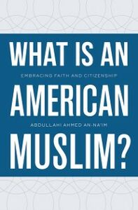 Ebook in inglese What Is an American Muslim?: Embracing Faith and Citizenship An-Naim, Abdullahi Ahmed