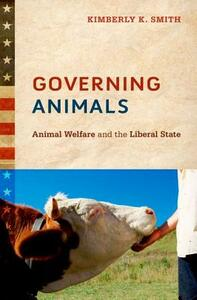 Governing Animals: Animal Welfare and the Liberal State - Kimberly K. Smith - cover