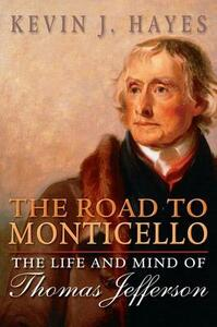 The Road to Monticello: The Life and Mind of Thomas Jefferson - Kevin J. Hayes - cover