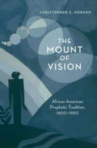 Ebook in inglese Mount of Vision: African American Prophetic Tradition, 1800-1950 Hobson, Christopher Z.