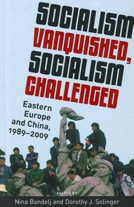 Socialism Vanquished, Socialism Challenged: Eastern Europe and China, 1989-2009 - cover
