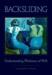 Backsliding: Understanding Weakness of Will