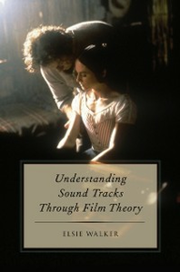 Ebook in inglese Understanding Sound Tracks Through Film Theory Walker, Elsie