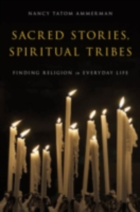 Ebook in inglese Sacred Stories, Spiritual Tribes: Finding Religion in Everyday Life Ammerman, Nancy Tatom