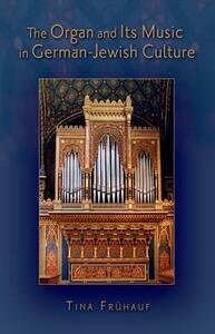 The Organ and Its Music in German-Jewish Culture - Tina Fruhauf - cover