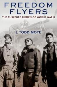 Freedom Flyers: The Tuskegee Airmen of World War II - J. Todd Moye - cover