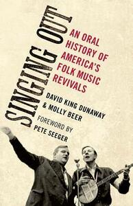Singing Out: An Oral History of America's Folk Music Revivals - David King Dunaway,Molly Beer - cover