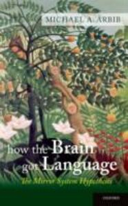 Foto Cover di How the Brain Got Language: The Mirror System Hypothesis, Ebook inglese di Michael A. Arbib, edito da Oxford University Press