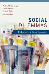 Ebook in inglese Social Dilemmas: Understanding Human Cooperation Balliet, Daniel P. , Parks, Craig D. , Van Lange, Paul , van Vug, an Vugt