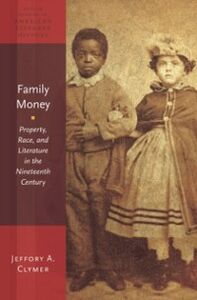 Ebook in inglese Family Money: Property, Race, and Literature in the Nineteenth Century Clymer, Jeffory