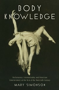 Ebook in inglese Body Knowledge: Performance, Intermediality, and American Entertainment at the Turn of the Twentieth Century Simonson, Mary