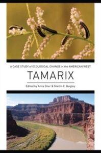 Foto Cover di Tamarix: A Case Study of Ecological Change in the American West, Ebook inglese di Martin F. Quigley, edito da Oxford University Press