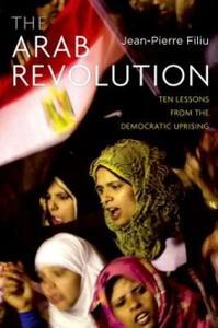 Arab Revolution: Ten Lessons from the Democratic Uprising - Jean-Pierre Filiu - cover