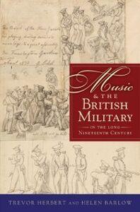Ebook in inglese Music & the British Military in the Long Nineteenth Century Barlow, Helen , Herbert, Trevor