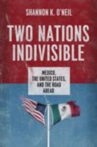 Foto Cover di Two Nations Indivisible: Mexico, the United States, and the Road Ahead, Ebook inglese di Shannon K. ONeil, edito da Oxford University Press