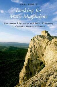 Looking for Mary Magdalene: Alternative Pilgrimage and Ritual Creativity at Catholic Shrines in France - Anna Fedele - cover