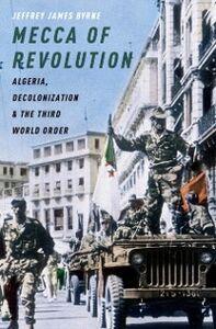 Foto Cover di Mecca of Revolution: Algeria, Decolonization, and the Third World Order, Ebook inglese di Jeffrey James Byrne, edito da Oxford University Press