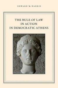 The Rule of Law in Action in Democratic Athens - Edward M. Harris - cover