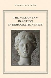 Ebook in inglese Rule of Law in Action in Democratic Athens Harris, Edward M.