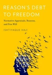 Ebook in inglese Reason's Debt to Freedom: Normative Appraisals, Reasons, and Free Will Haji, Ishtiyaque