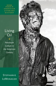 Ebook in inglese Living Oil: Petroleum Culture in the American Century LeMenager, Stephanie