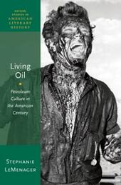 Living Oil: Petroleum Culture in the American Century