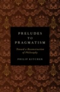 Ebook in inglese Preludes to Pragmatism: Toward a Reconstruction of Philosophy Kitcher, Philip
