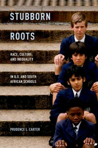 Ebook in inglese Stubborn Roots: Race, Culture, and Inequality in U.S. and South African Schools Carter, Prudence L.