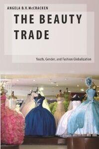 Foto Cover di Beauty Trade: Youth, Gender, and Fashion Globalization, Ebook inglese di Angela B. McCracken, edito da Oxford University Press