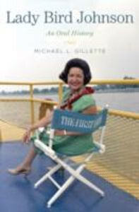 Ebook in inglese Lady Bird Johnson: An Oral History Gillette, Michael L.
