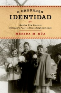 Ebook in inglese Grounded Identidad: Making New Lives in Chicago's Puerto Rican Neighborhoods Rua, Merida M.