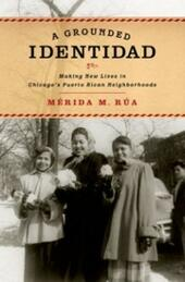 Grounded Identidad: Making New Lives in Chicago's Puerto Rican Neighborhoods