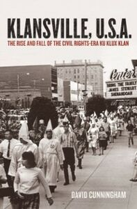 Ebook in inglese Klansville, U.S.A.: The Rise and Fall of the Civil Rights-Era Ku Klux Klan Cunningham, David