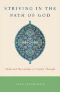 Foto Cover di Striving in the Path of God: Jihad and Martyrdom in Islamic Thought, Ebook inglese di Asma Afsaruddin, edito da Oxford University Press