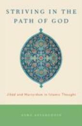 Striving in the Path of God: Jihad and Martyrdom in Islamic Thought