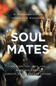 Foto Cover di Soul Mates: Religion, Sex, Love, and Marriage among African Americans and Latinos, Ebook inglese di Nicholas H. Wolfinger,W. Bradford Wilcox, edito da Oxford University Press