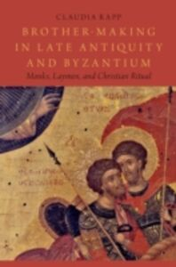 Foto Cover di Brother-Making in Late Antiquity and Byzantium: Monks, Laymen, and Christian Ritual, Ebook inglese di Claudia Rapp, edito da Oxford University Press