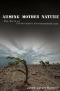 Ebook in inglese Arming Mother Nature: The Birth of Catastrophic Environmentalism Darwin Hamblin, Jacob