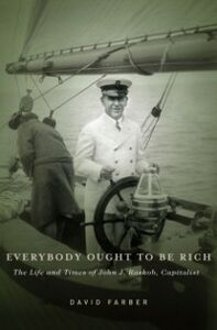 Ebook in inglese Everybody Ought to Be Rich: The Life and Times of John J. Raskob, Capitalist Farber, David