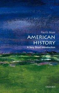 Foto Cover di American History: A Very Short Introduction, Ebook inglese di Paul S. Boyer, edito da Oxford University Press