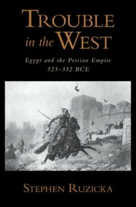 Ebook in inglese Trouble in the West: Egypt and the Persian Empire, 525-332 BC Ruzicka, Stephen
