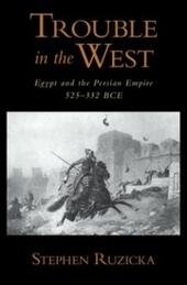 Trouble in the West: Egypt and the Persian Empire, 525-332 BC